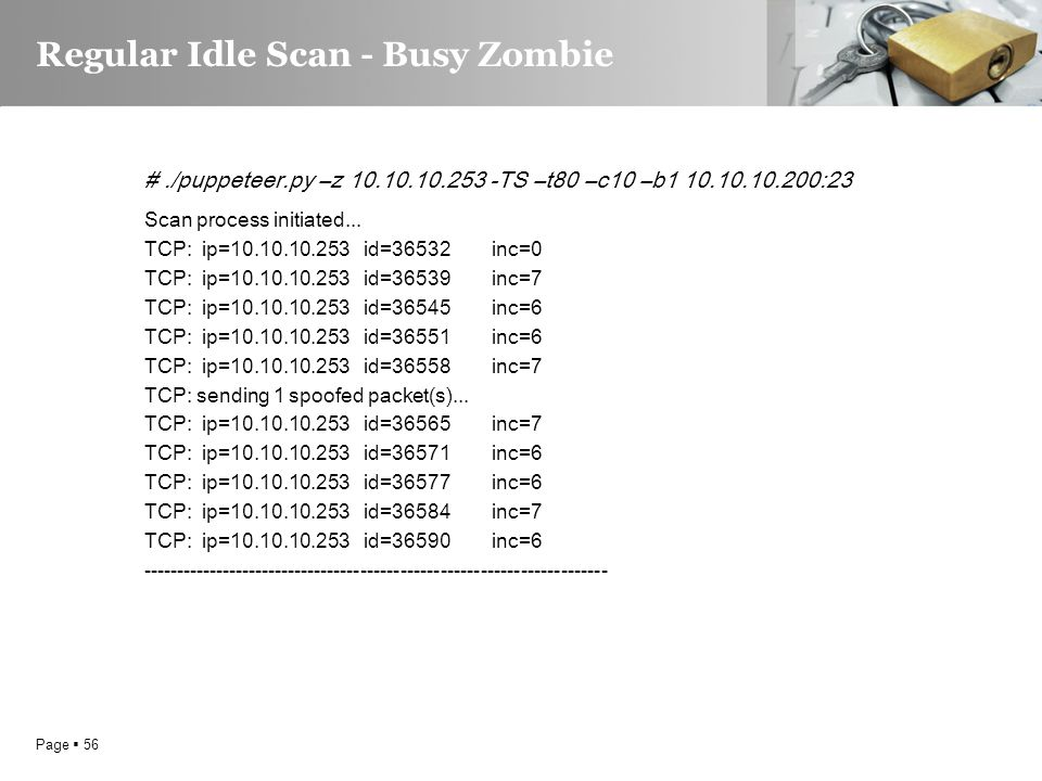 Page  56 Regular Idle Scan - Busy Zombie #./puppeteer.py –z 10.10.10.253 -TS –t80 –c10 –b1 10.10.10.200:23 Scan process initiated...