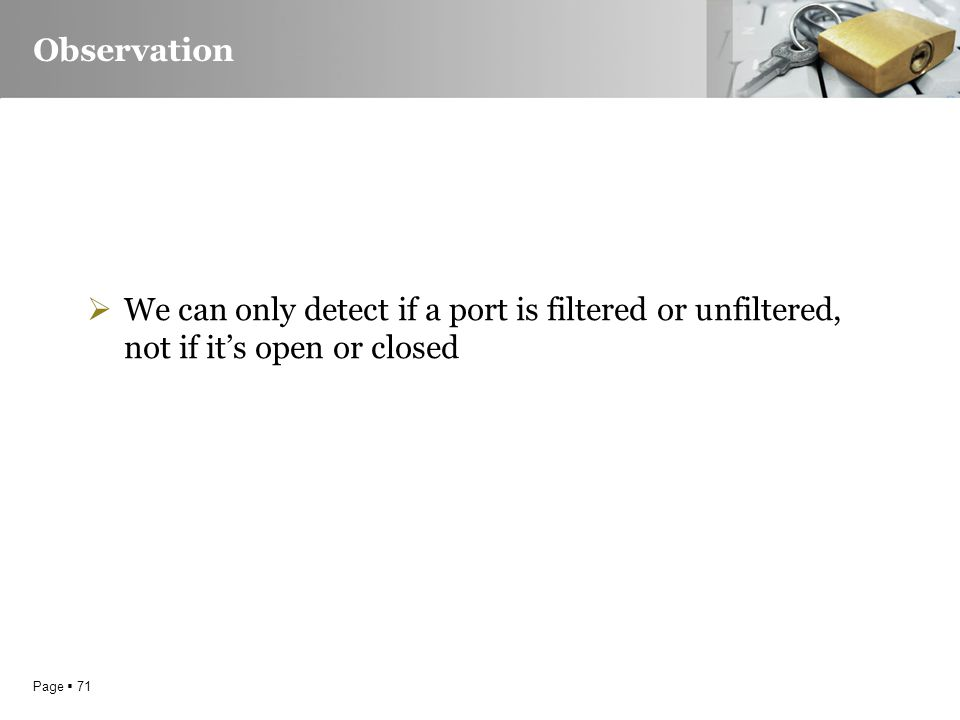 Page  71 Observation  We can only detect if a port is filtered or unfiltered, not if it's open or closed