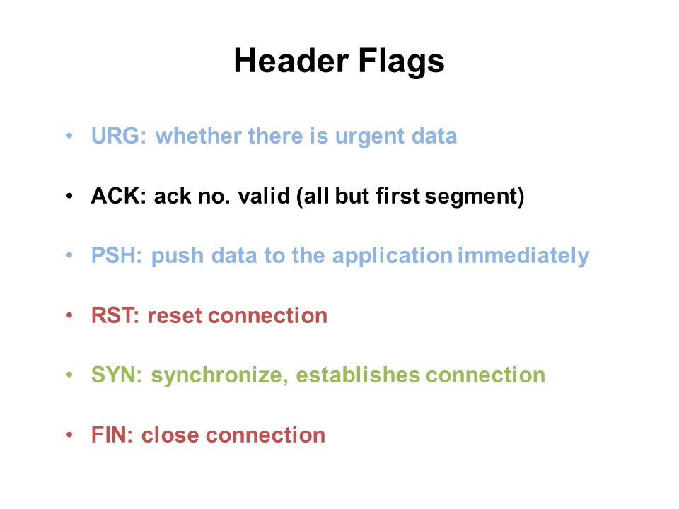 Header Flags URG: whether there is urgent data ACK: ack no.