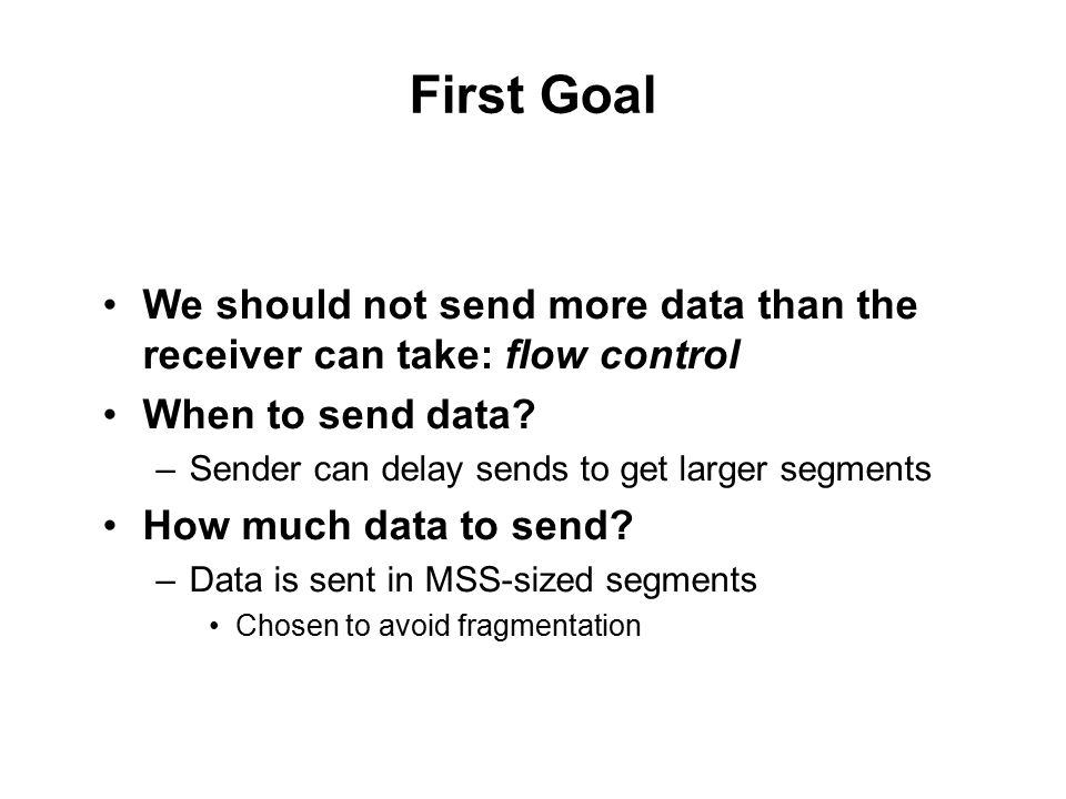 First Goal We should not send more data than the receiver can take: flow control When to send data.