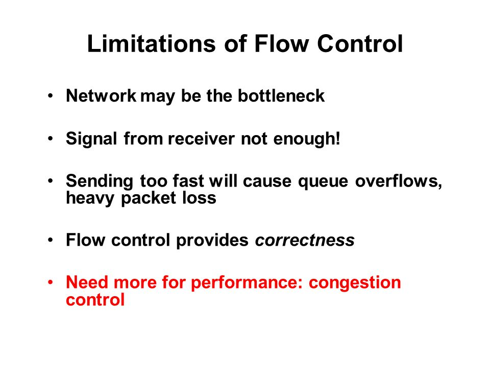 Limitations of Flow Control Network may be the bottleneck Signal from receiver not enough.