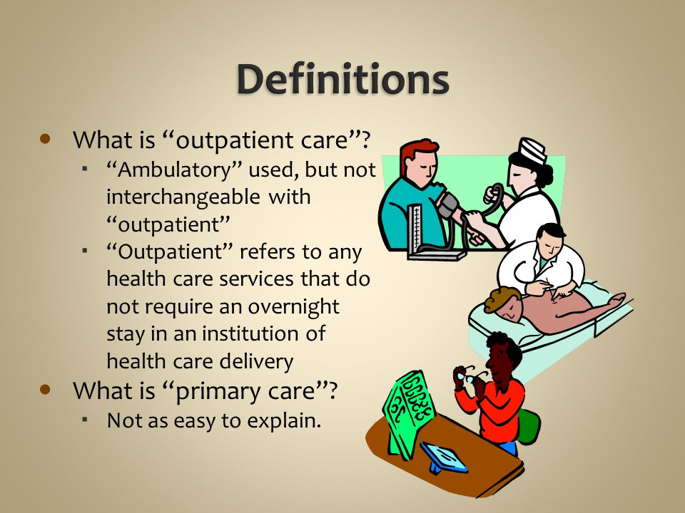"What is ""outpatient care""?  ""Ambulatory"" used, but not interchangeable with ""outpatient""  ""Outpatient"" refers to any health care services that do no"