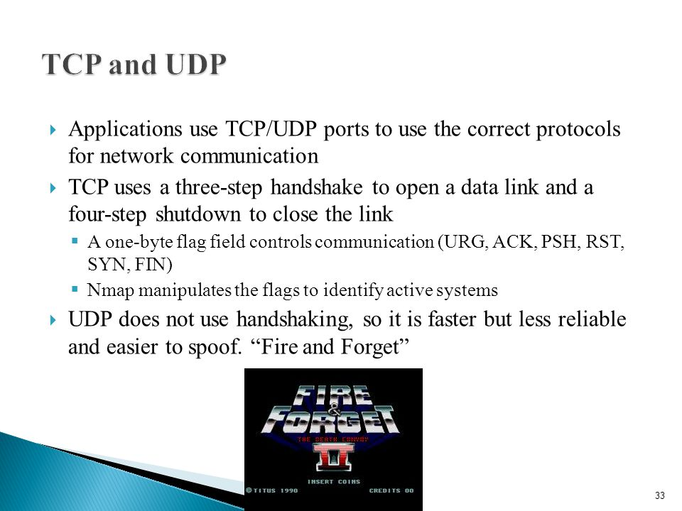 Applications use TCP/UDP ports to use the correct protocols for network communication  TCP uses a three-step handshake to open a data link and a fo