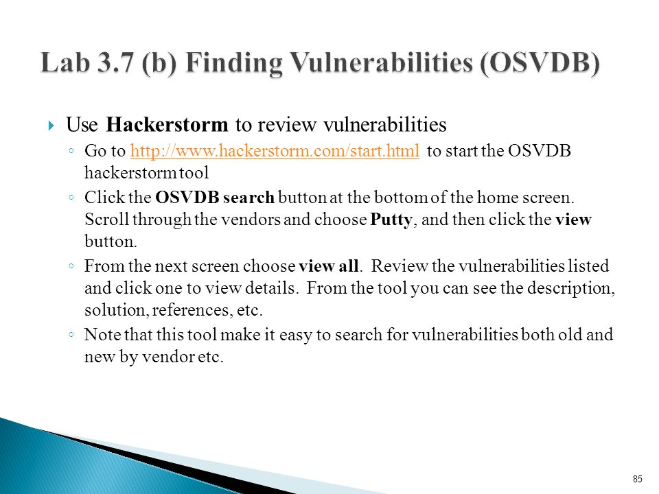  Use Hackerstorm to review vulnerabilities ◦ Go to http://www.hackerstorm.com/start.html to start the OSVDB hackerstorm toolhttp://www.hackerstorm.co