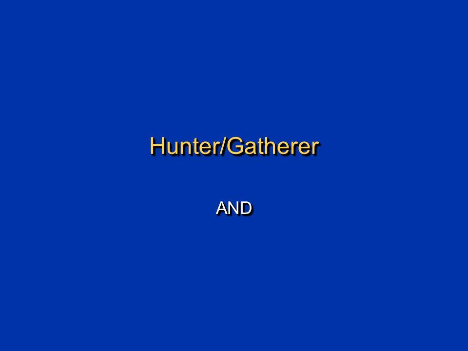 Hunter/GathererHunter/Gatherer ANDAND