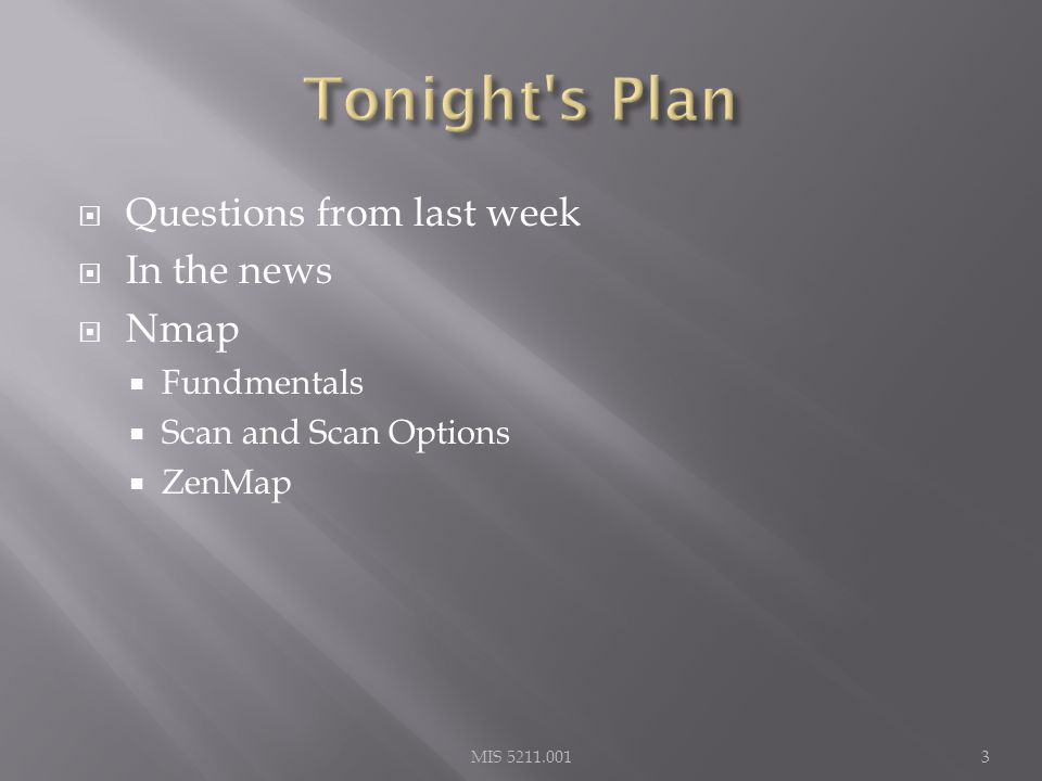  Questions from last week  In the news  Nmap  Fundmentals  Scan and Scan Options  ZenMap 3MIS 5211.001