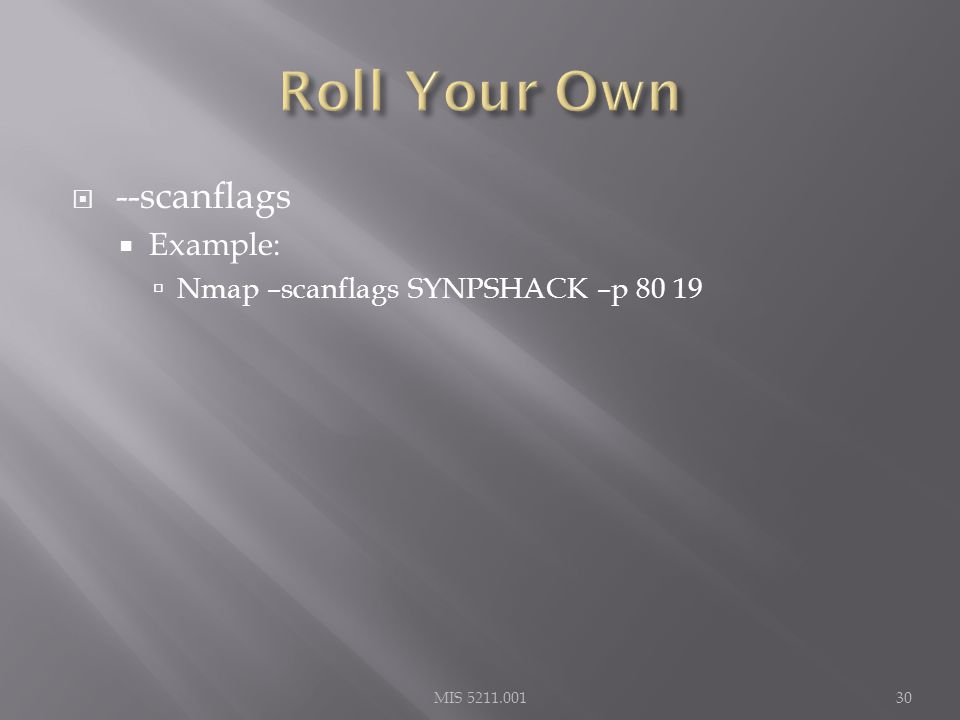  --scanflags  Example:  Nmap –scanflags SYNPSHACK –p 80 19 MIS 5211.00130