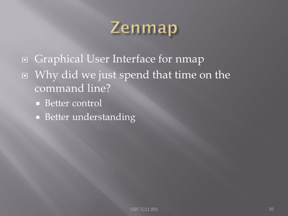  Graphical User Interface for nmap  Why did we just spend that time on the command line.