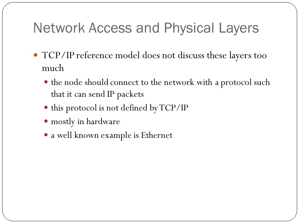 Network Access and Physical Layers 73 TCP/IP reference model does not discuss these layers too much the node should connect to the network with a prot