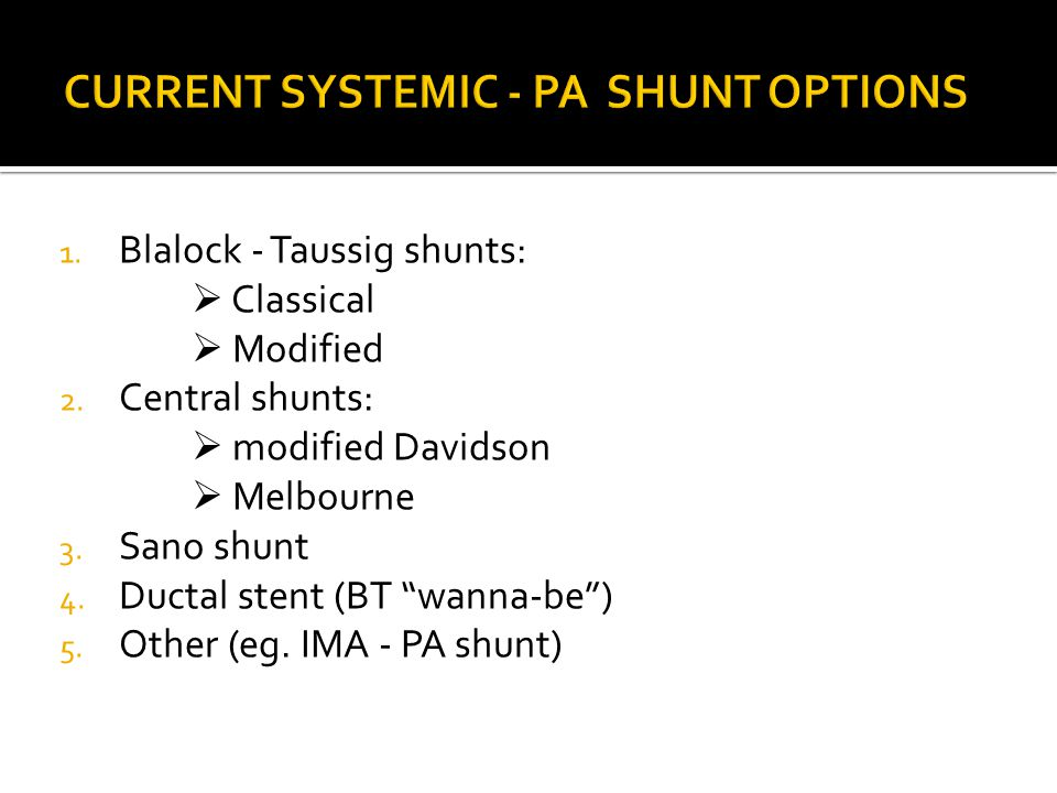 """1. Blalock - Taussig shunts:  Classical  Modified 2. Central shunts:  modified Davidson  Melbourne 3. Sano shunt 4. Ductal stent (BT """"wanna-be"""") 5"""