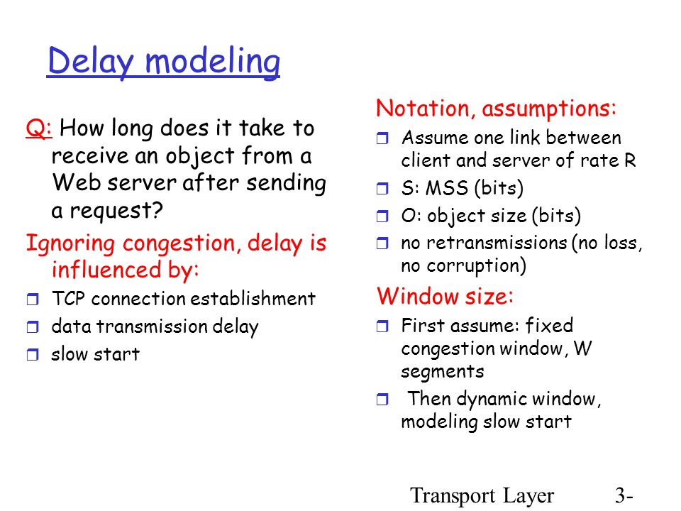 Transport Layer3- 103 Delay modeling Q: How long does it take to receive an object from a Web server after sending a request.