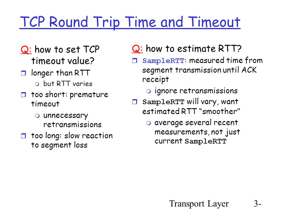 Transport Layer3- 58 TCP Round Trip Time and Timeout Q: how to set TCP timeout value.