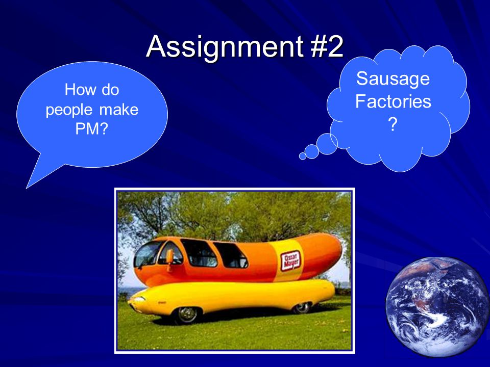 Assignment #2 How do people make PM? Sausage Factories ?