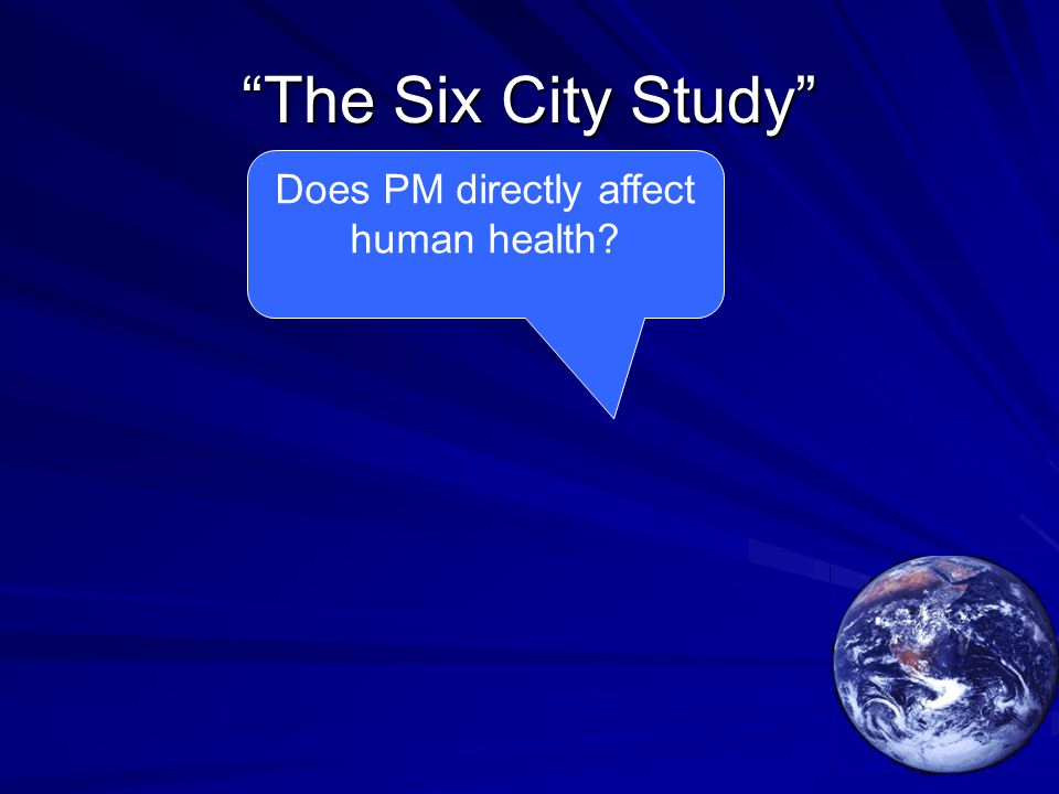 The Six City Study Does PM directly affect human health?