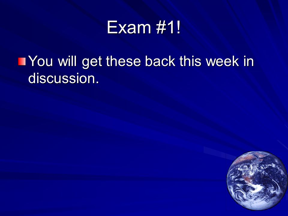 Exam #1! You will get these back this week in discussion.