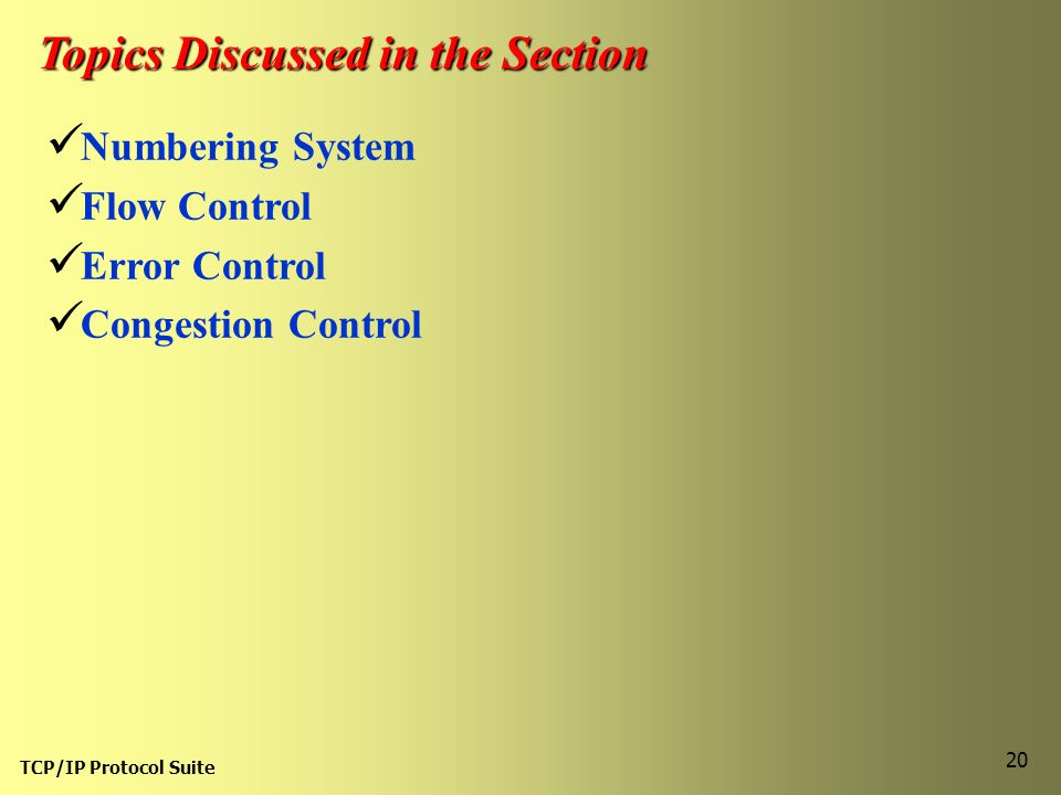 TCP/IP Protocol Suite 20 Topics Discussed in the Section Numbering System Flow Control Error Control Congestion Control