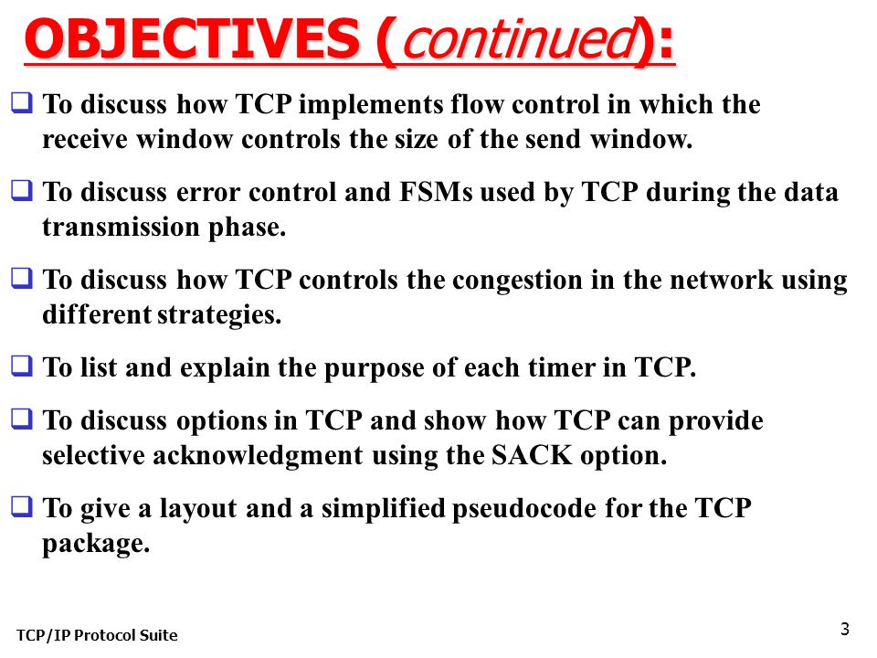 TCP/IP Protocol Suite 4 Chapter Outline 15.1 TCP Services 15.2 TCP Features 15.3 Segment 15.4 A TCP Connection 15.5 State Transition Diagram 15.6 Windows in TCP 15.7 Flow Control 15.8 Error Control 15.9 Congestion Control 15.10 TCP Timers 15.11 Options 15.12 TCP Package
