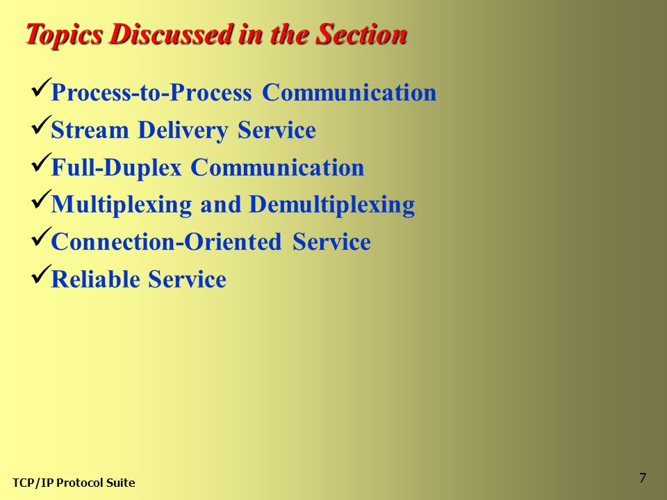 TCP/IP Protocol Suite 7 Topics Discussed in the Section Process-to-Process Communication Stream Delivery Service Full-Duplex Communication Multiplexin