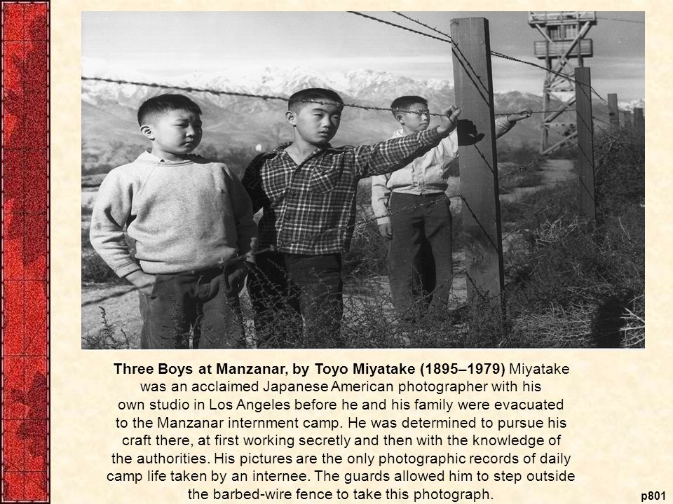 p801 Three Boys at Manzanar, by Toyo Miyatake (1895–1979) Miyatake was an acclaimed Japanese American photographer with his own studio in Los Angeles before he and his family were evacuated to the Manzanar internment camp.