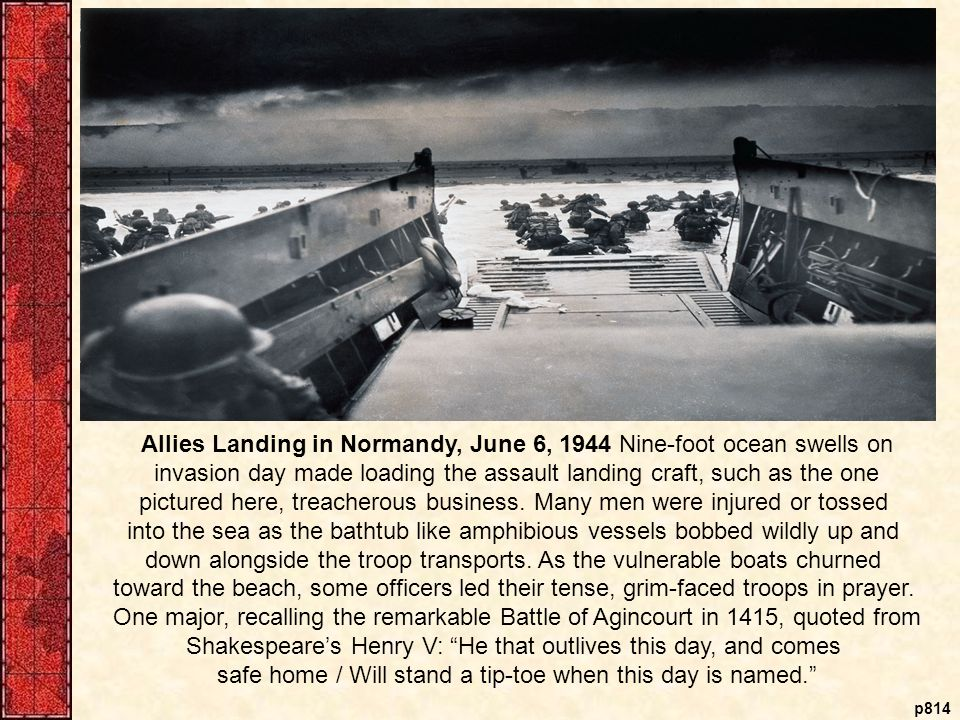 p814 Allies Landing in Normandy, June 6, 1944 Nine-foot ocean swells on invasion day made loading the assault landing craft, such as the one pictured here, treacherous business.