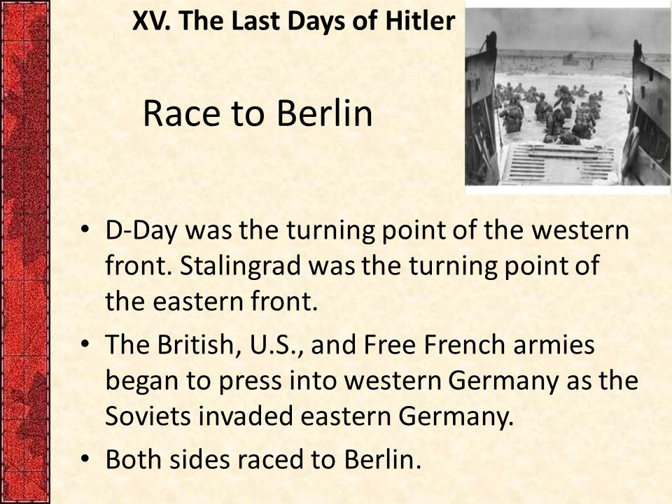 XV.The Last Days of Hitler Race to Berlin D-Day was the turning point of the western front.