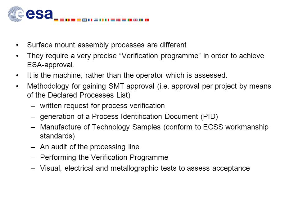 Surface mount assembly processes are different They require a very precise Verification programme in order to achieve ESA-approval.