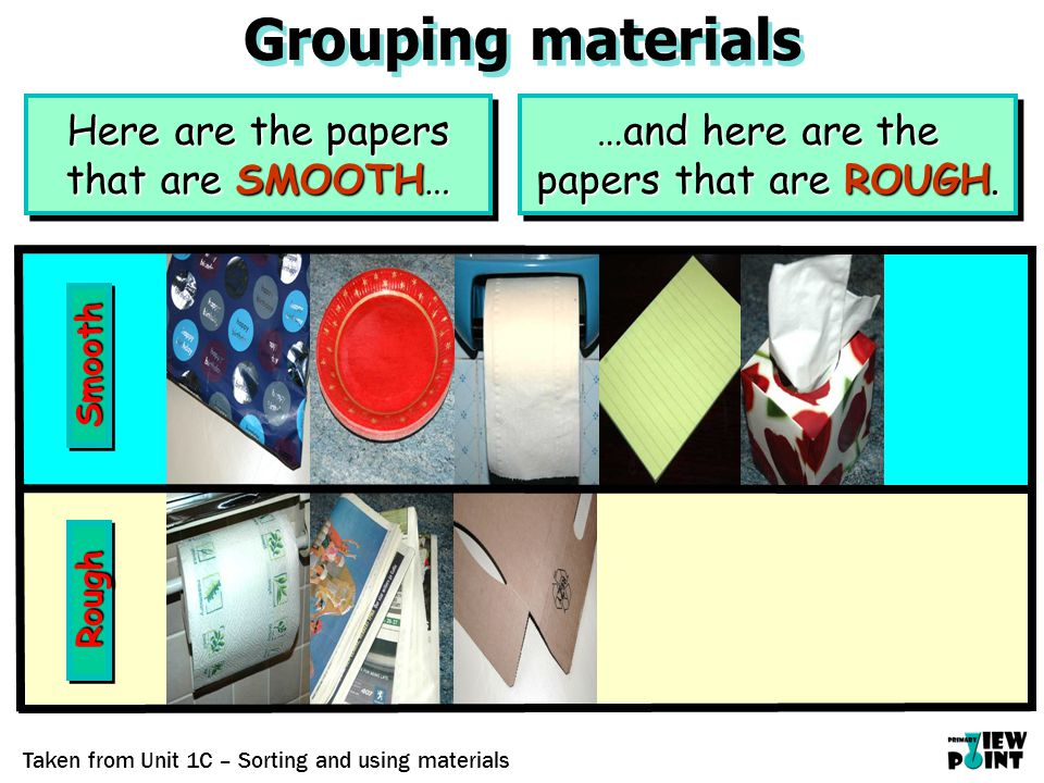 Grouping materials RoughRough SmoothSmooth Here are the papers that are SMOOTH… …and here are the papers that are ROUGH.