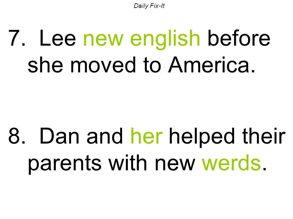 Daily Fix-It 7. Lee new english before she moved to America.