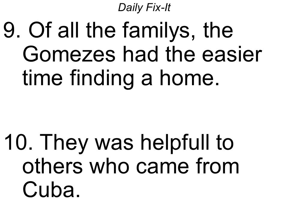 Daily Fix-It 9. Of all the familys, the Gomezes had the easier time finding a home.