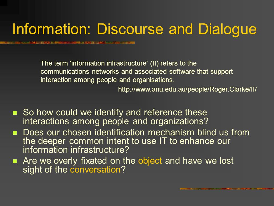 Information: Discourse and Dialogue So how could we identify and reference these interactions among people and organizations? Does our chosen identifi