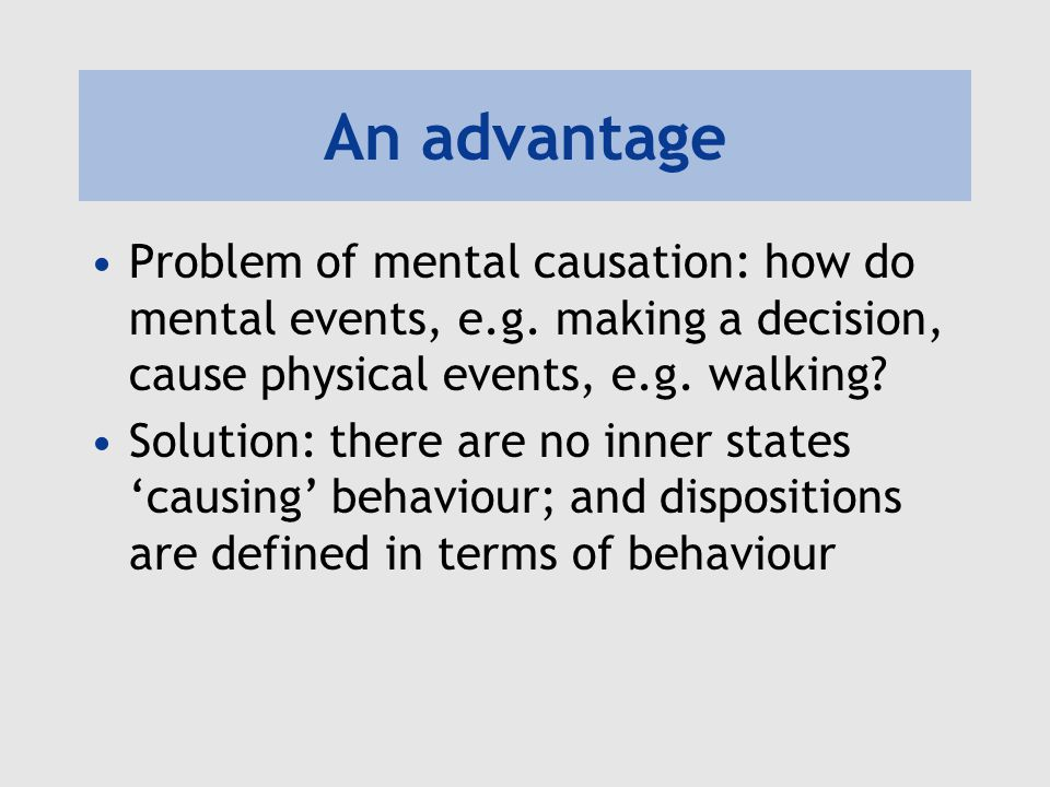 An advantage Problem of mental causation: how do mental events, e.g.