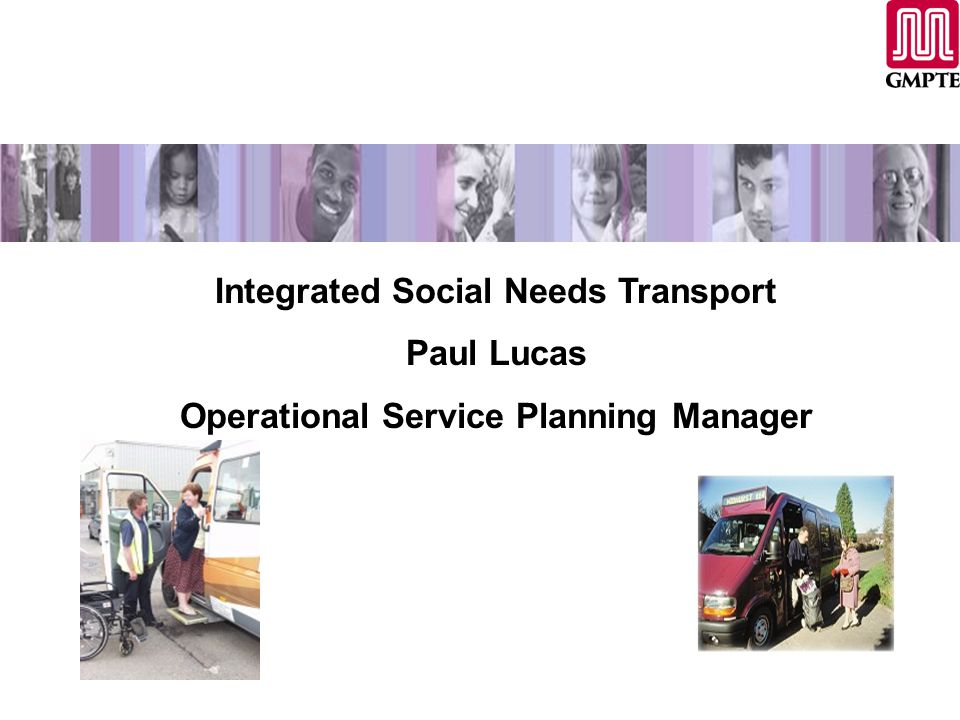Integrated Social Needs Transport Paul Lucas Operational Service Planning Manager