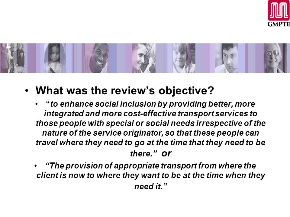 "What was the review's objective? ""to enhance social inclusion by providing better, more integrated and more cost-effective transport services to those"