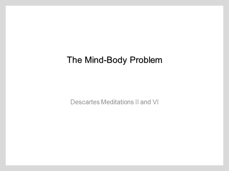 Descartes' Argument for Dualism: Meditation II Can I now claim to have any of the features that I used to think belong to a body.