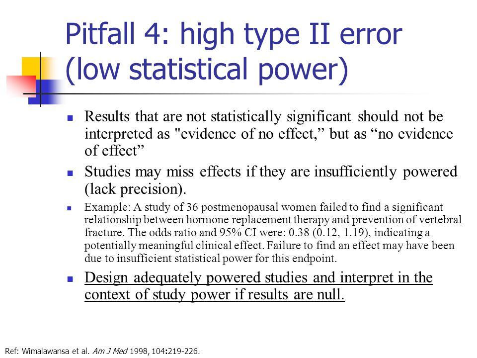 Pitfall 4: high type II error (low statistical power) Results that are not statistically significant should not be interpreted as