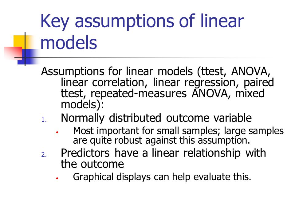 Key assumptions of linear models Assumptions for linear models (ttest, ANOVA, linear correlation, linear regression, paired ttest, repeated-measures A