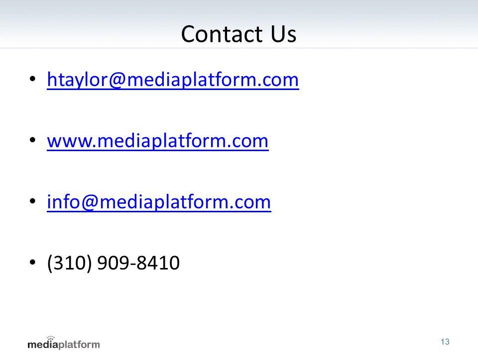 Contact Us htaylor@mediaplatform.com www.mediaplatform.com info@mediaplatform.com (310) 909-8410 13