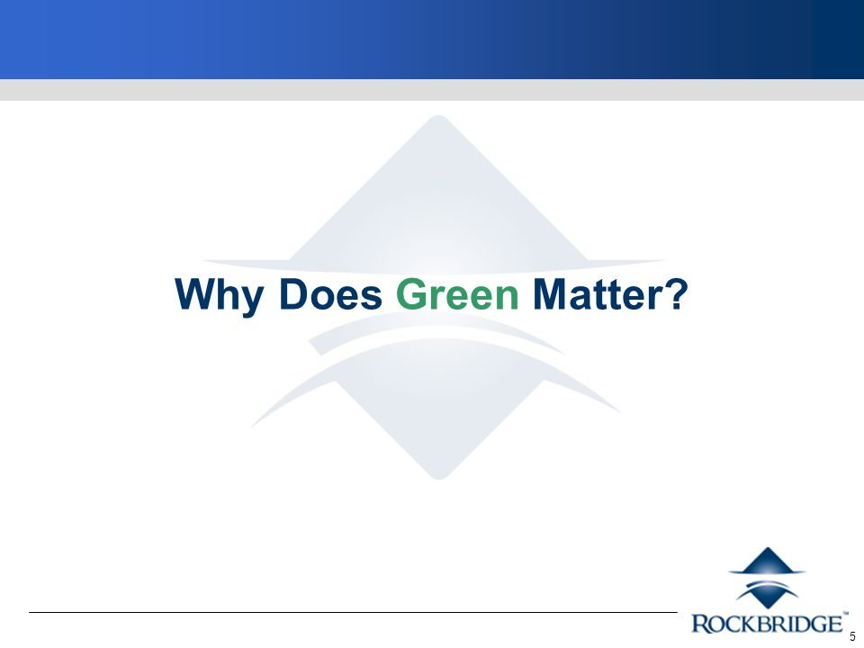 5 Why Does Green Matter