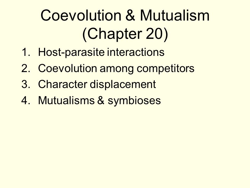 Coevolution & Mutualism (Chapter 20) 1.Host-parasite interactions 2.Coevolution among competitors 3.Character displacement 4.Mutualisms & symbioses