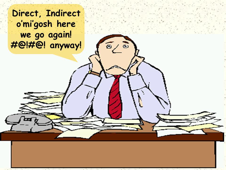 Direct, Indirect o'mi'gosh here we go again! #@!#@! anyway!