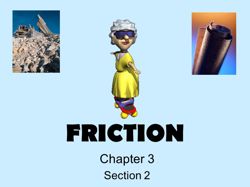 FRICTION Chapter 3 Section 2