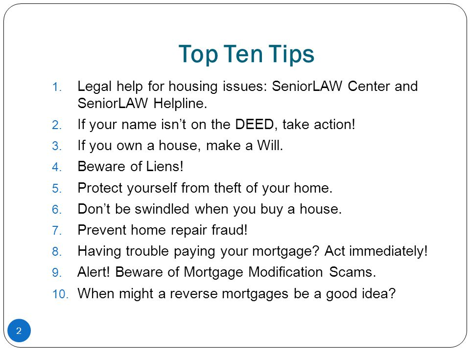 2 Top Ten Tips 1. Legal help for housing issues: SeniorLAW Center and SeniorLAW Helpline.