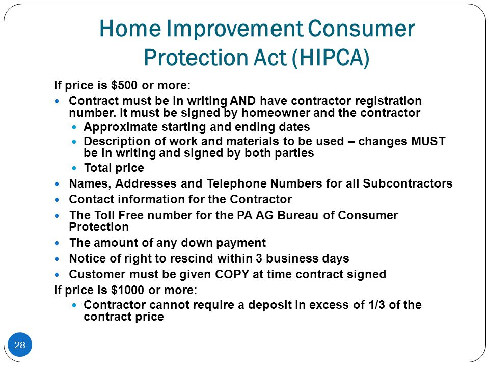 28 Home Improvement Consumer Protection Act (HIPCA) If price is $500 or more: Contract must be in writing AND have contractor registration number.
