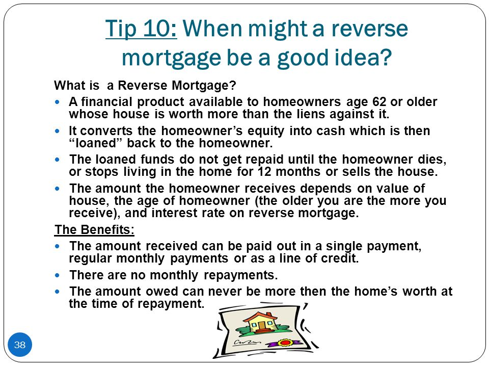 38 Tip 10: When might a reverse mortgage be a good idea.