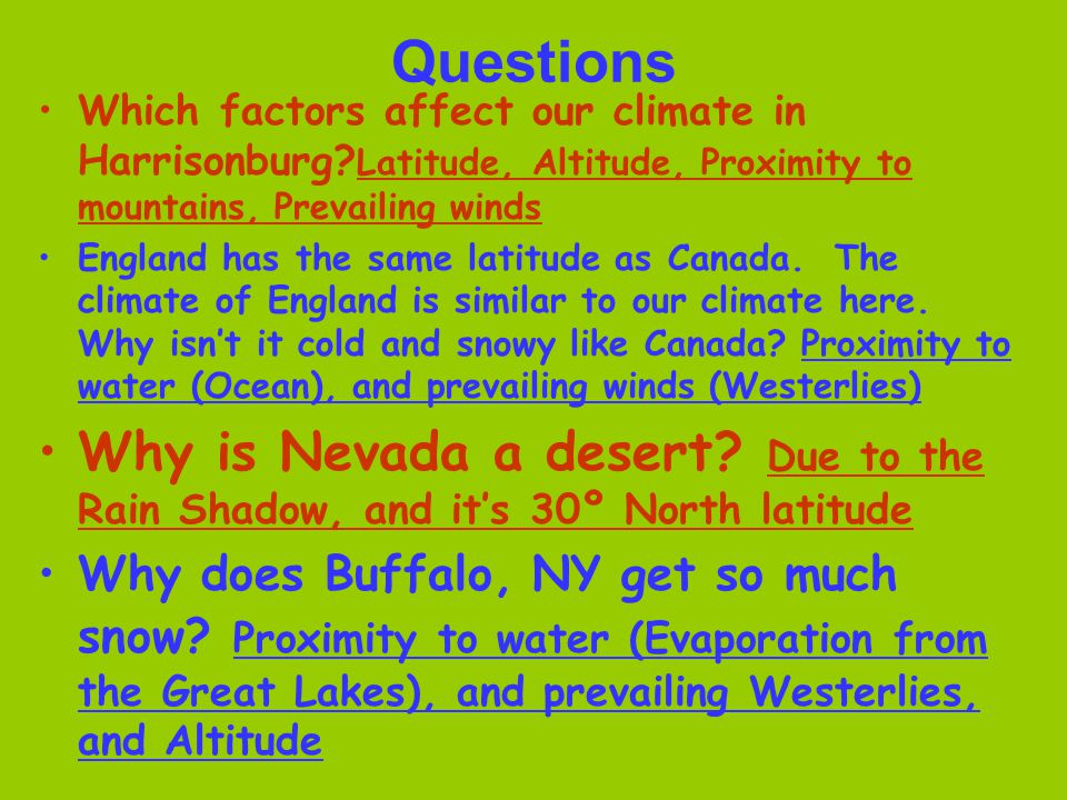 Questions Which factors affect our climate in Harrisonburg? Latitude, Altitude, Proximity to mountains, Prevailing winds England has the same latitude