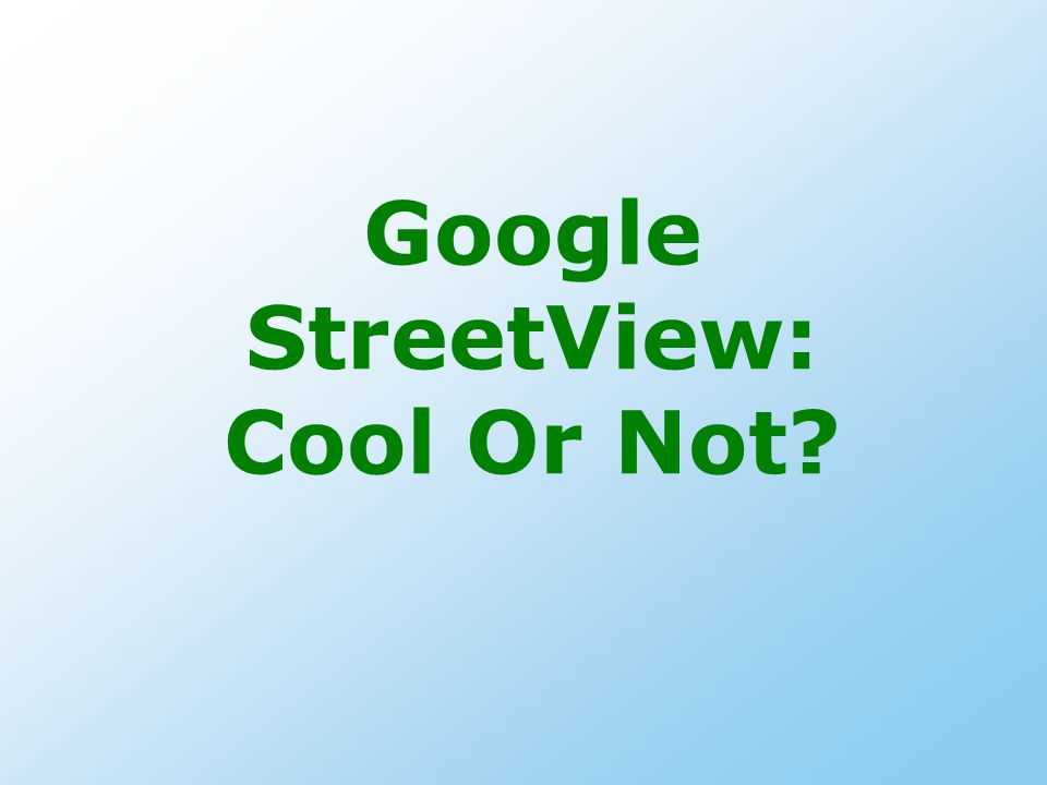 Google StreetView: Cool Or Not