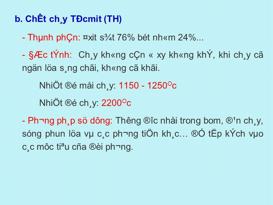 b. ChÊt ch¸y TÐcmit (TH) - Thµnh phÇn: ¤xit s¾t 76% bét nh«m 24%...