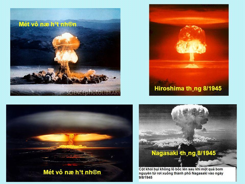 Hiroshima th¸ng 8/1945 Nagasaki th¸ng 8/1945 Mét vô næ h¹t nh©n