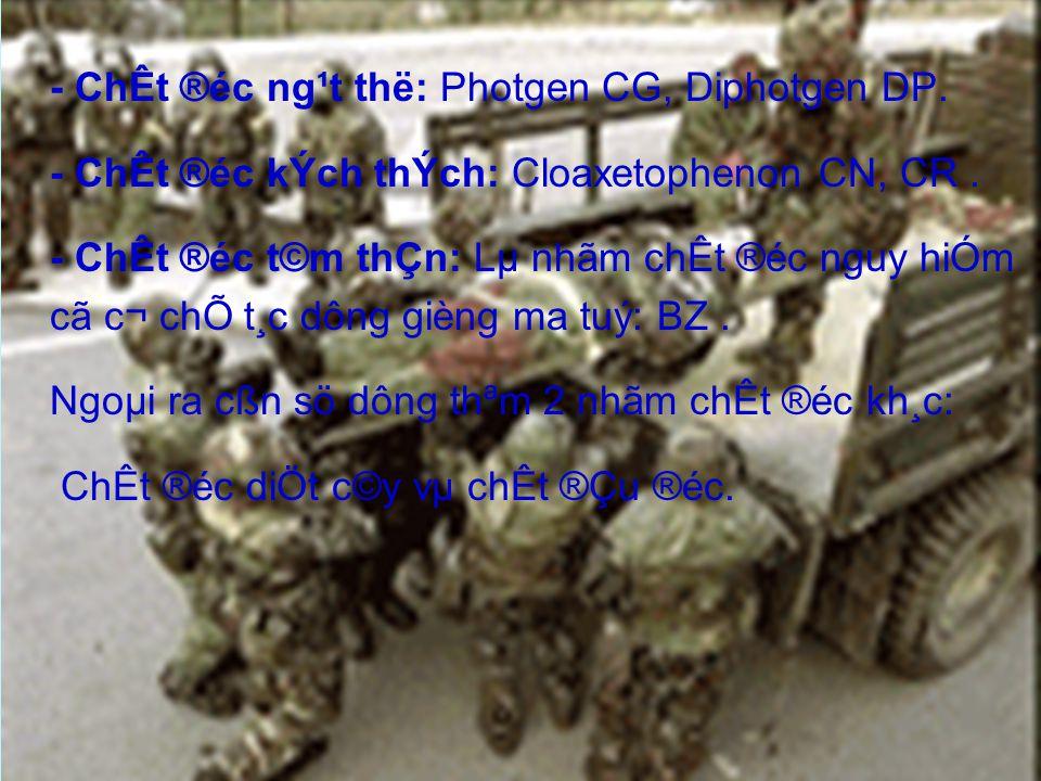 - ChÊt ®éc ng¹t thë: Photgen CG, Diphotgen DP. - ChÊt ®éc kÝch thÝch: Cloaxetophenon CN, CR.