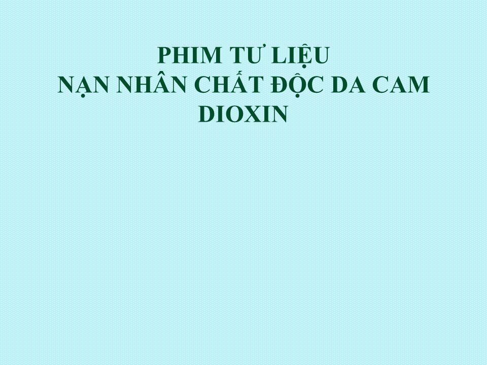 PHIM TƯ LIỆU NẠN NHÂN CHẤT ĐỘC DA CAM DIOXIN